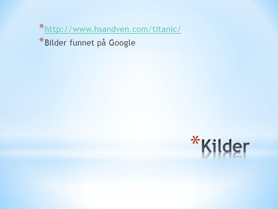 http://www.hsandven.com/titanic/ Bilder funnet på Google Kilder