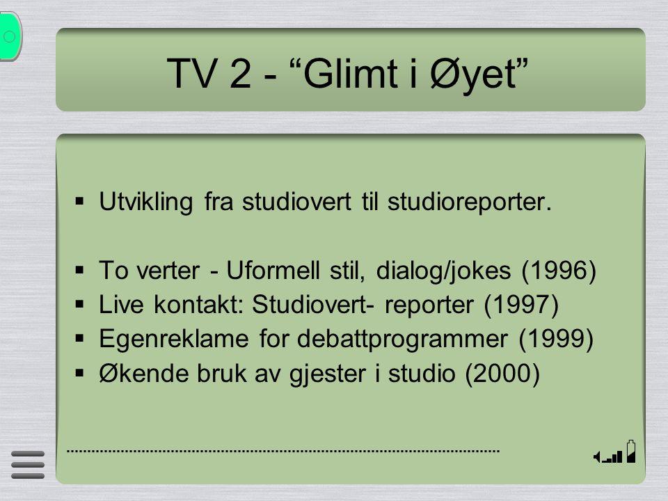 TV 2 - Glimt i Øyet Utvikling fra studiovert til studioreporter.