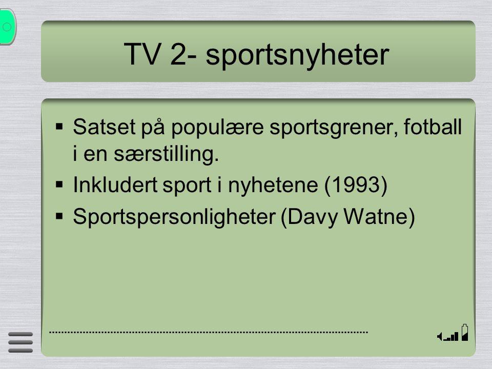 TV 2- sportsnyheter Satset på populære sportsgrener, fotball i en særstilling. Inkludert sport i nyhetene (1993)