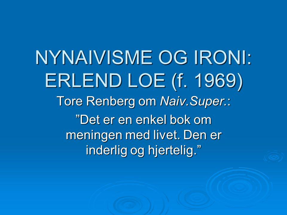 NYNAIVISME OG IRONI: ERLEND LOE (f. 1969)