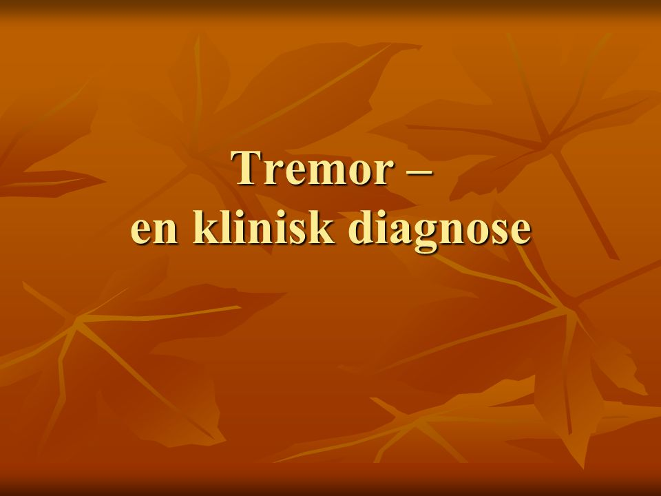 Tremor – en klinisk diagnose
