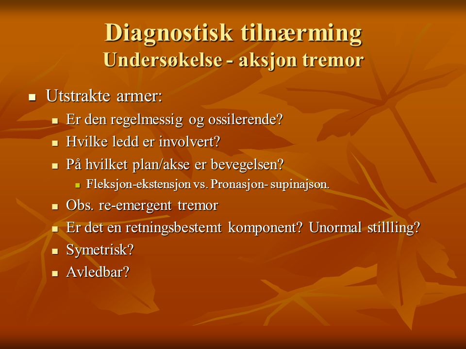 Diagnostisk tilnærming Undersøkelse - aksjon tremor