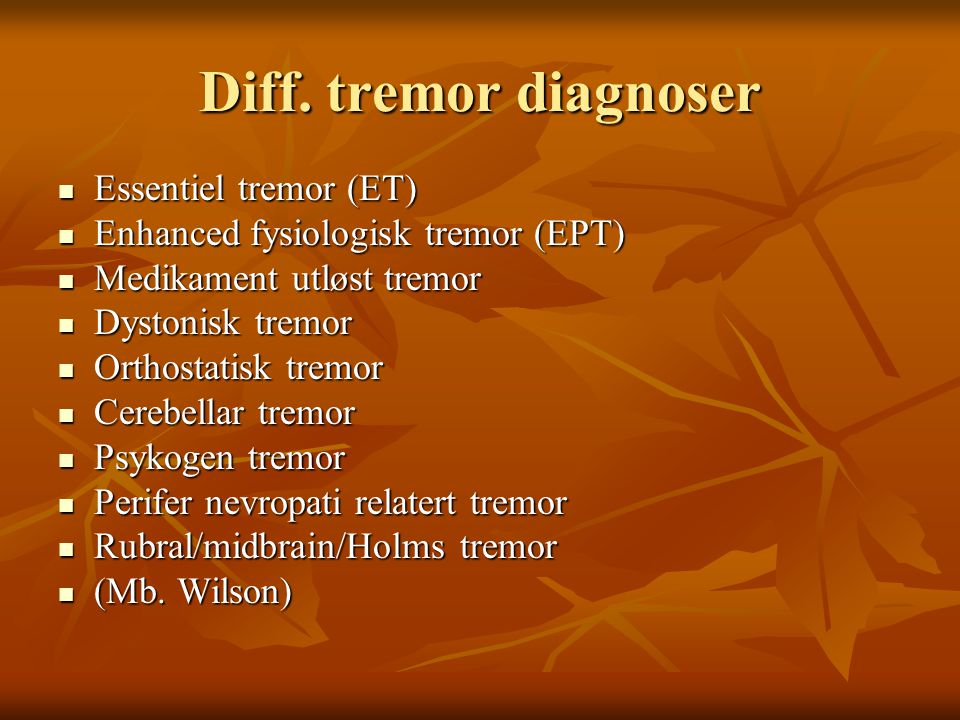 Diff. tremor diagnoser Essentiel tremor (ET)