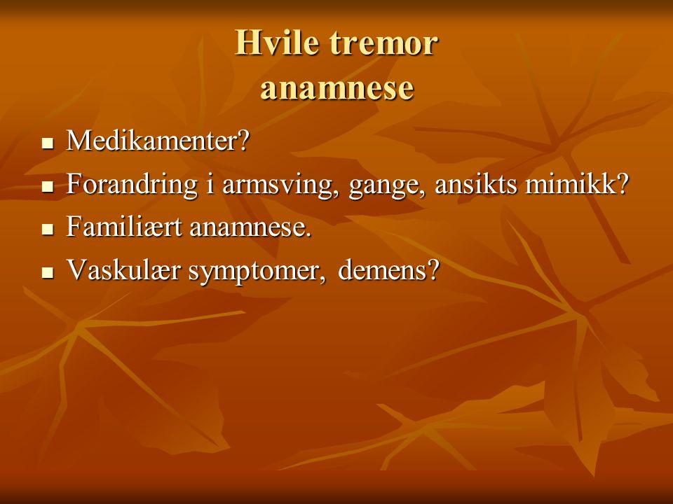 Hvile tremor anamnese Medikamenter