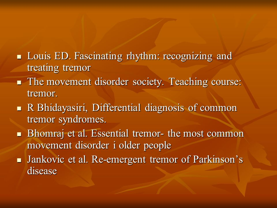 Louis ED. Fascinating rhythm: recognizing and treating tremor