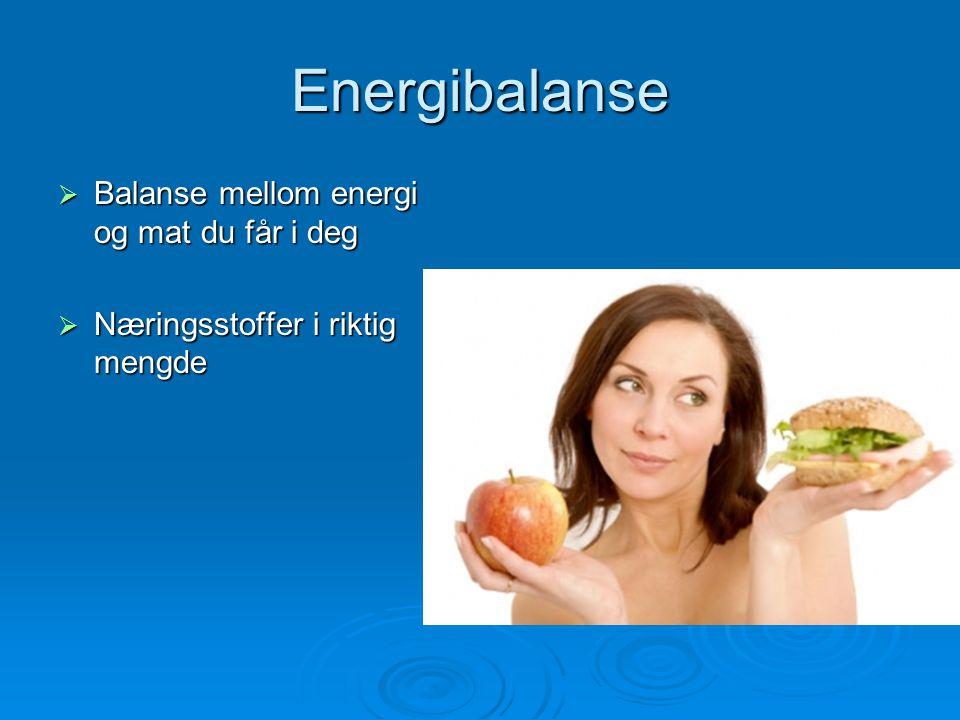 Energibalanse Balanse mellom energi og mat du får i deg