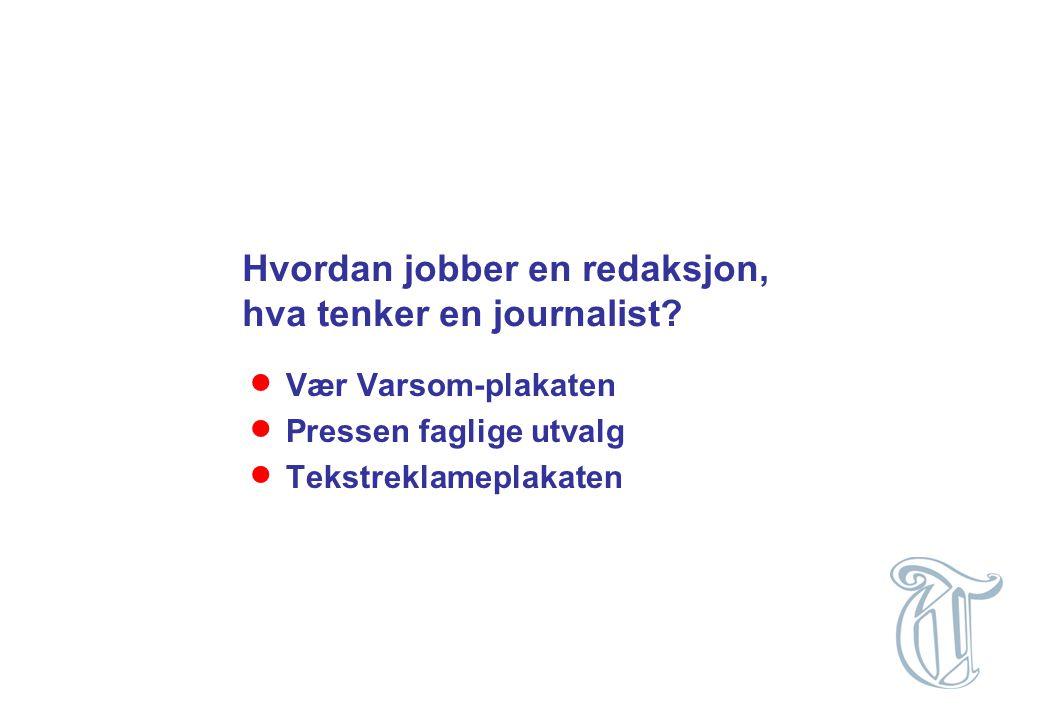 Hvordan jobber en redaksjon, hva tenker en journalist