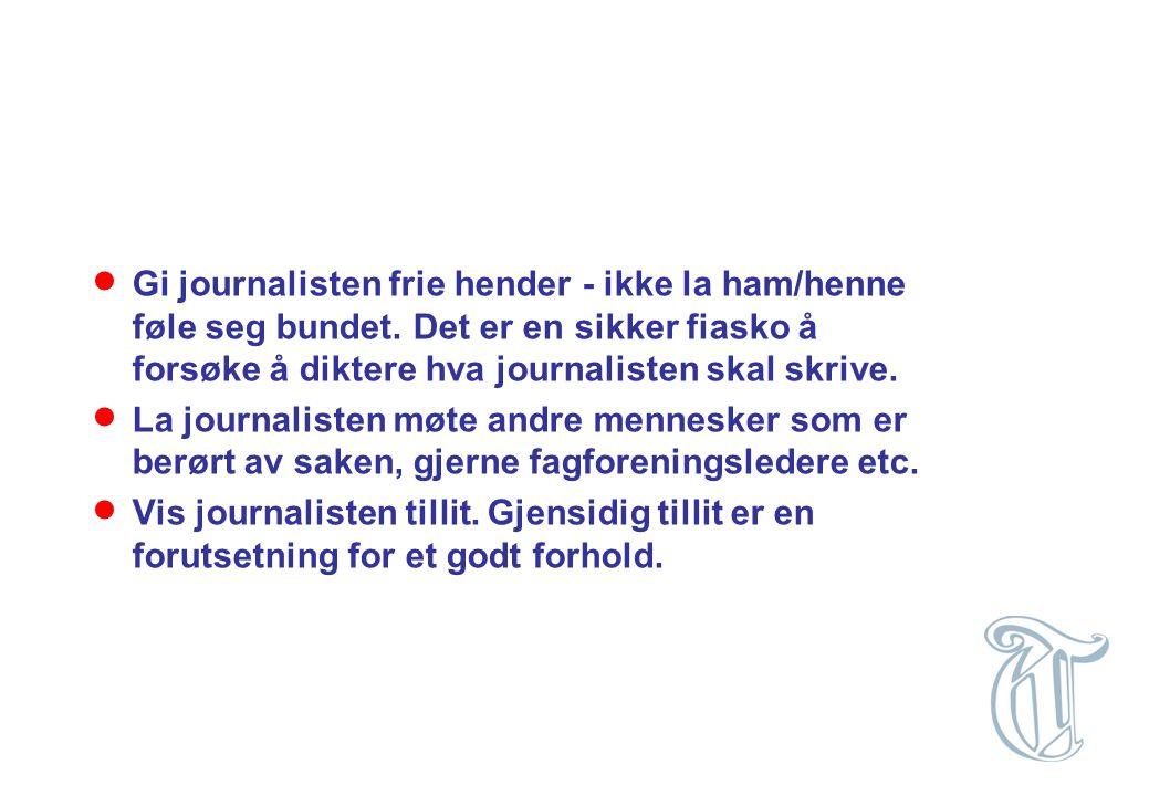 Gi journalisten frie hender - ikke la ham/henne føle seg bundet