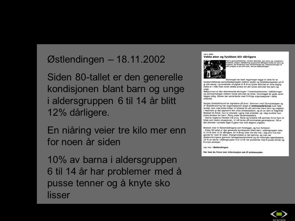 Østlendingen – 18.11.2002 Siden 80-tallet er den generelle kondisjonen blant barn og unge i aldersgruppen 6 til 14 år blitt 12% dårligere.