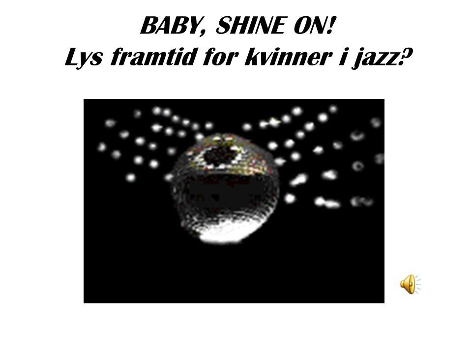 BABY, SHINE ON! Lys framtid for kvinner i jazz