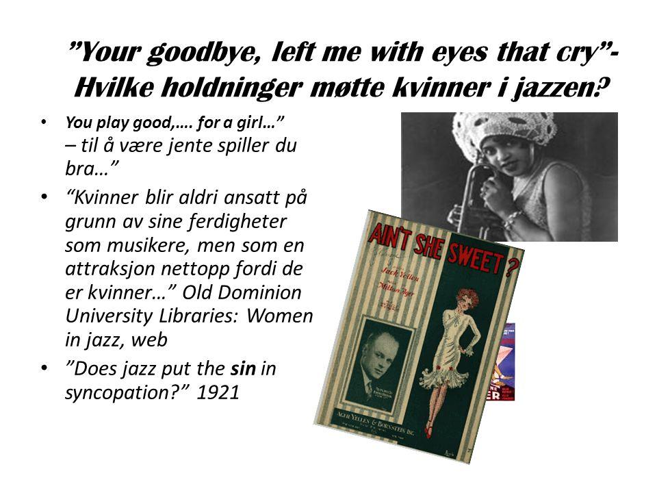 Your goodbye, left me with eyes that cry - Hvilke holdninger møtte kvinner i jazzen