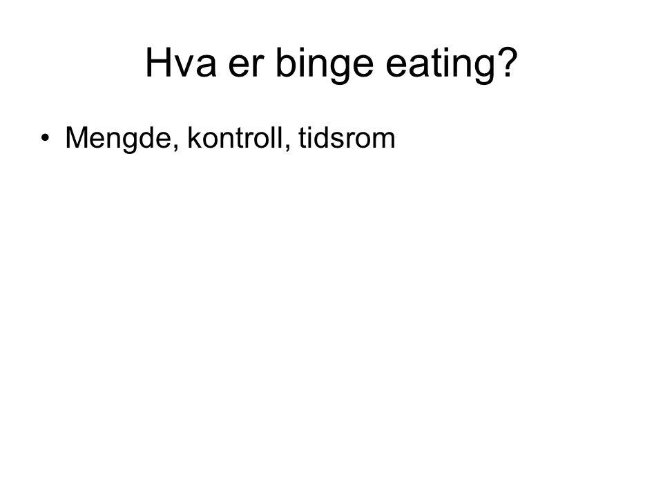 Hva er binge eating Mengde, kontroll, tidsrom