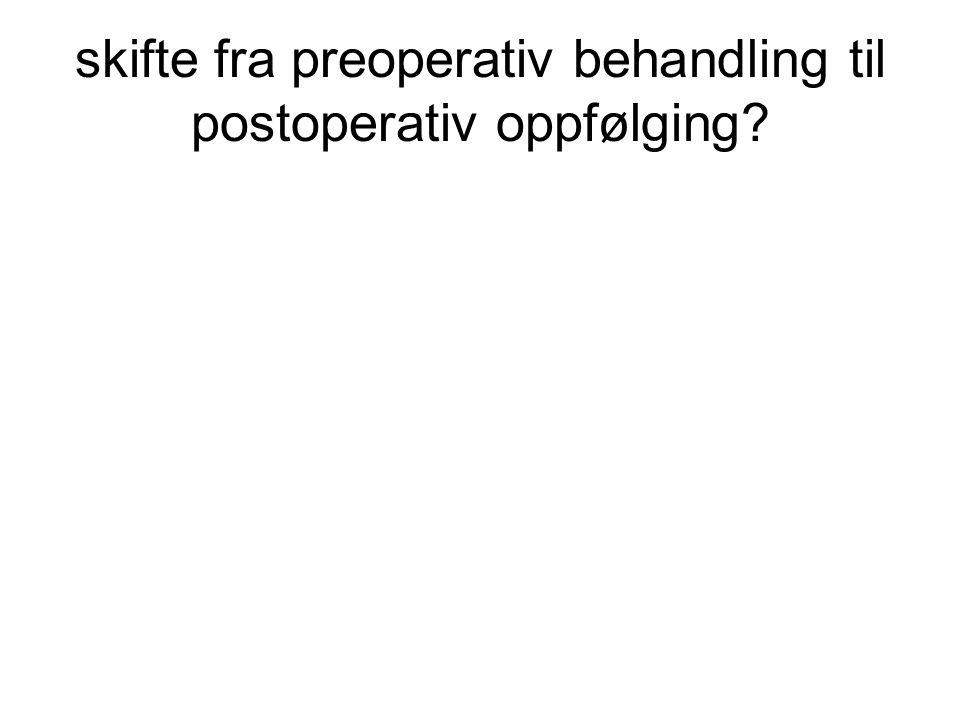 skifte fra preoperativ behandling til postoperativ oppfølging