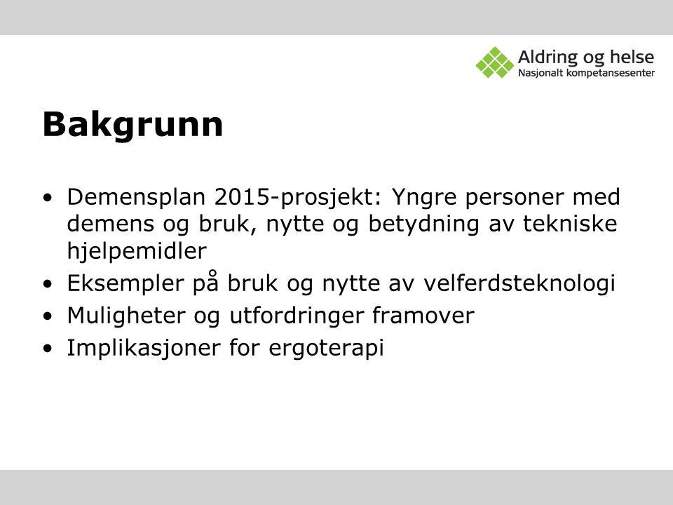 Bakgrunn Demensplan 2015-prosjekt: Yngre personer med demens og bruk, nytte og betydning av tekniske hjelpemidler.