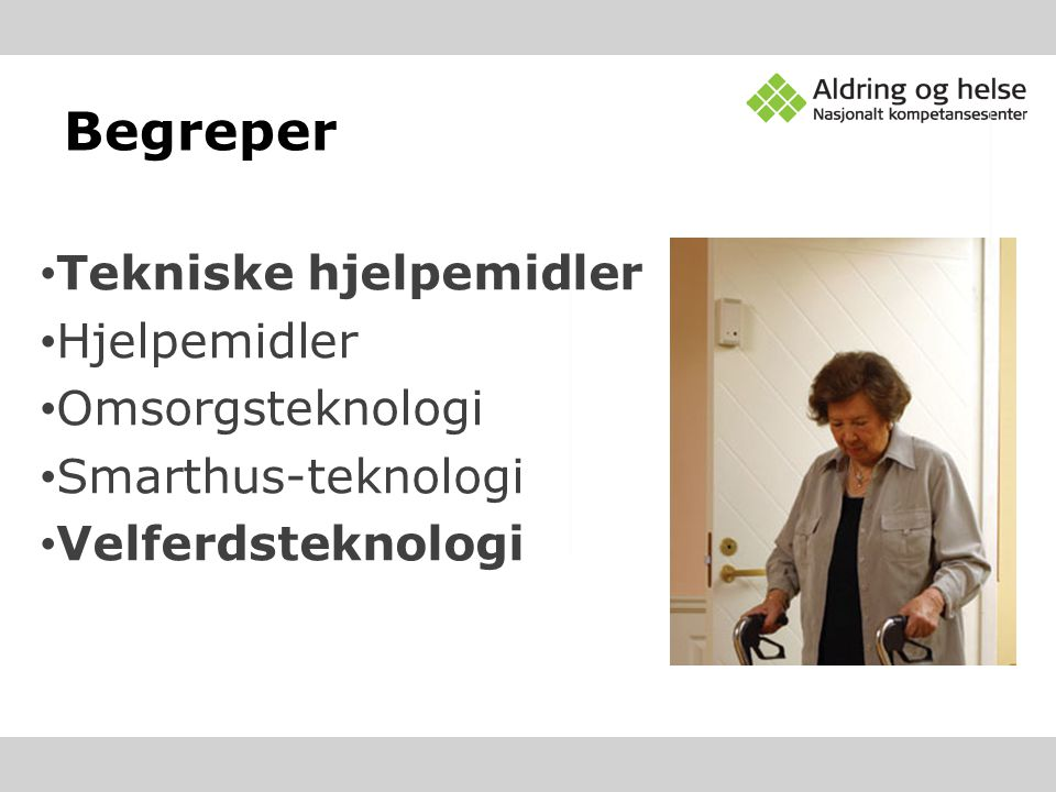 Begreper Tekniske hjelpemidler Hjelpemidler Omsorgsteknologi