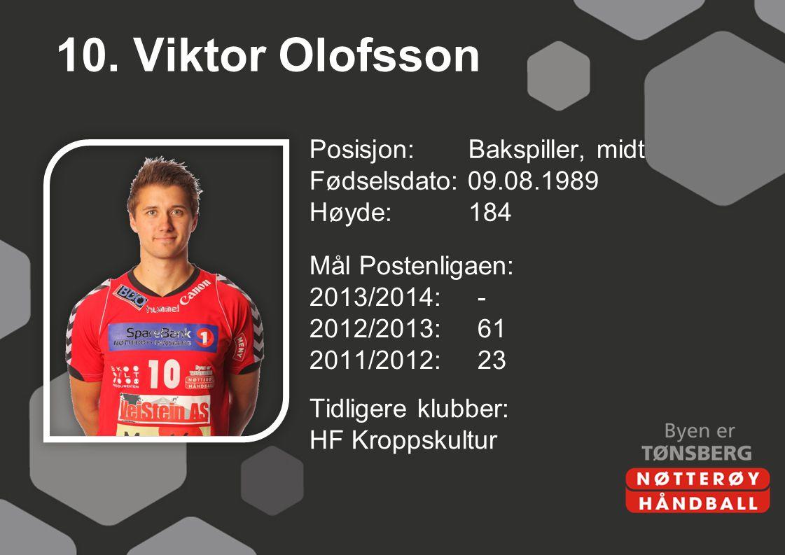 10. Viktor Olofsson Posisjon: Bakspiller, midt Fødselsdato: 09.08.1989 Høyde: 184 Mål Postenligaen: 2013/2014: - 2012/2013: 61 2011/2012: 23