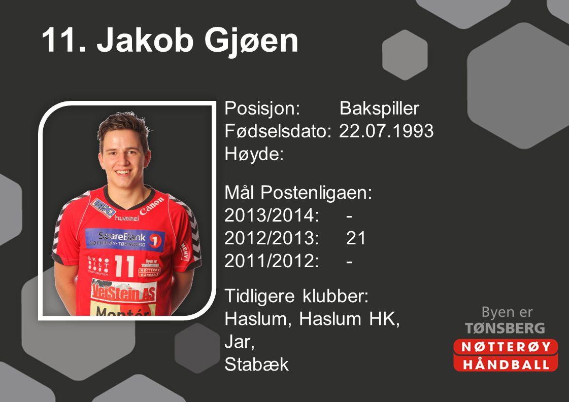 11. Jakob Gjøen Posisjon: Bakspiller Fødselsdato: 22.07.1993 Høyde: