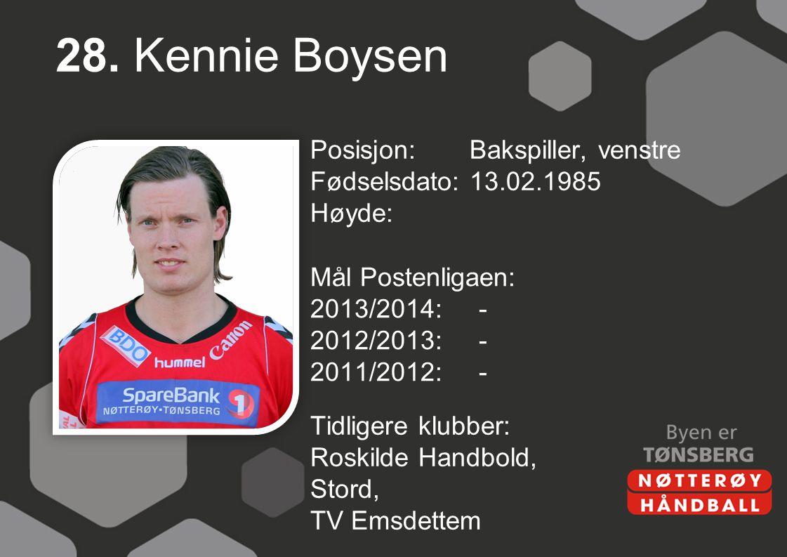 28. Kennie Boysen Posisjon: Bakspiller, venstre Fødselsdato: 13.02.1985 Høyde: Mål Postenligaen: 2013/2014: - 2012/2013: - 2011/2012: -