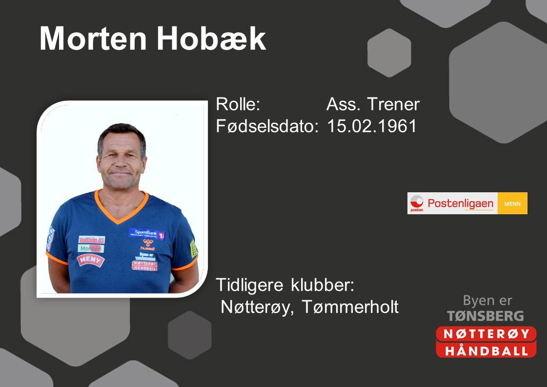 Morten Hobæk Rolle: Ass. Trener Fødselsdato: 15.02.1961