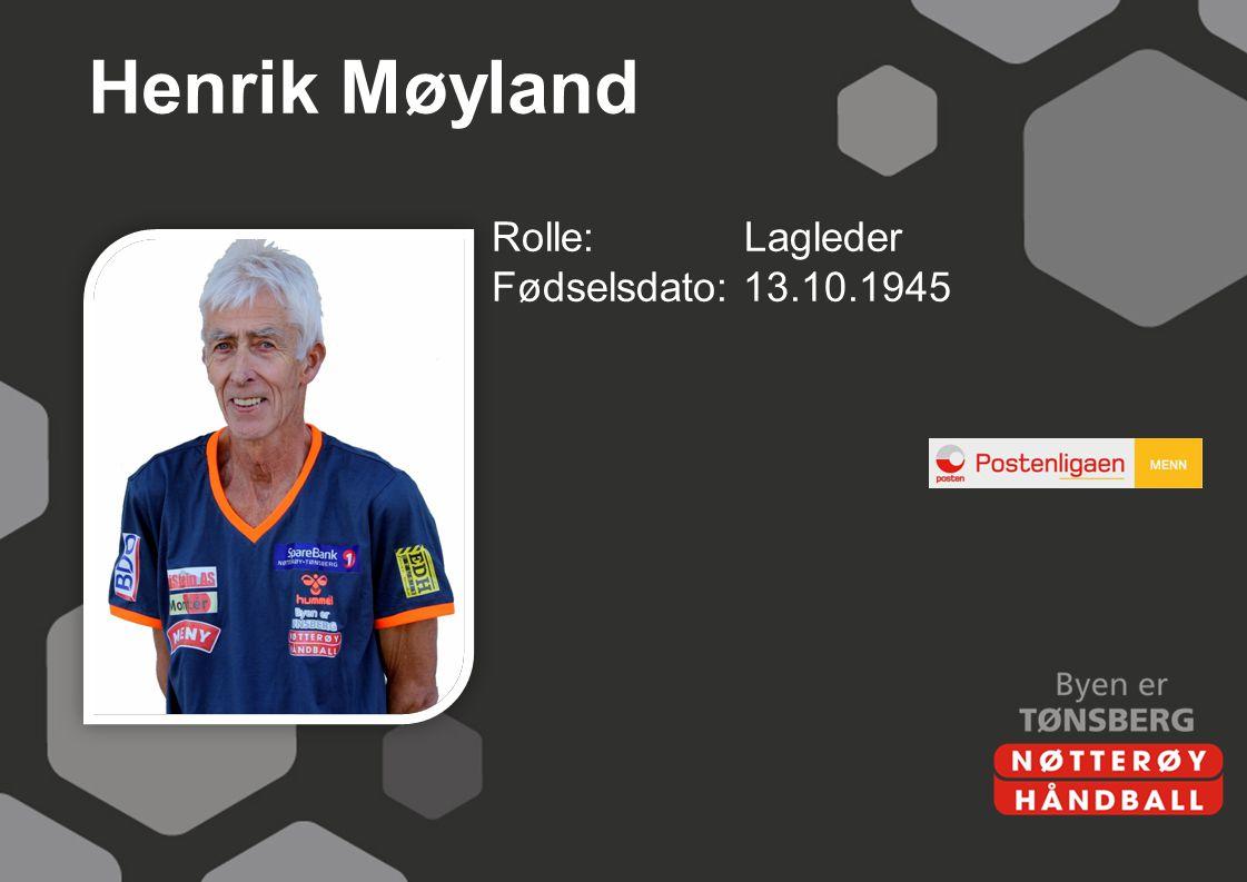Henrik Møyland Rolle: Lagleder Fødselsdato: 13.10.1945