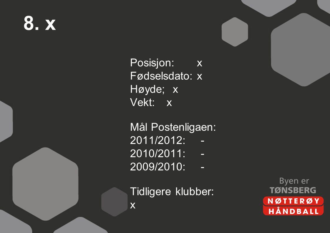 8. x Posisjon: x Fødselsdato: x Høyde; x Vekt: x