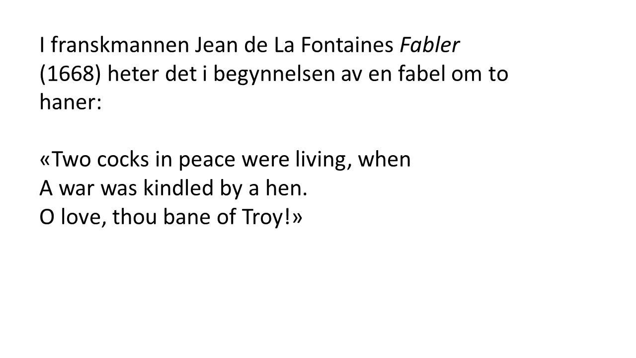 I franskmannen Jean de La Fontaines Fabler (1668) heter det i begynnelsen av en fabel om to haner: