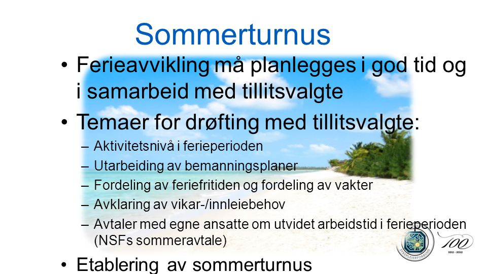 Sommerturnus Ferieavvikling må planlegges i god tid og i samarbeid med tillitsvalgte. Temaer for drøfting med tillitsvalgte: