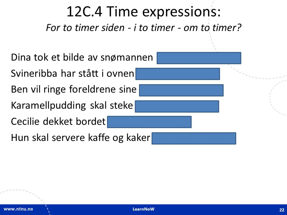 12C.4 Time expressions: For to timer siden - i to timer - om to timer