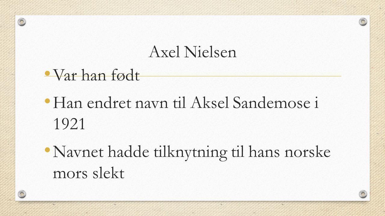 Axel Nielsen Var han født. Han endret navn til Aksel Sandemose i 1921.