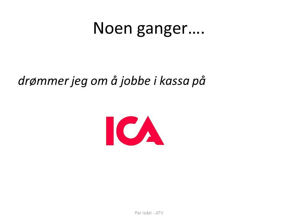 Noen ganger…. drømmer jeg om å jobbe i kassa på Per Isdal - ATV
