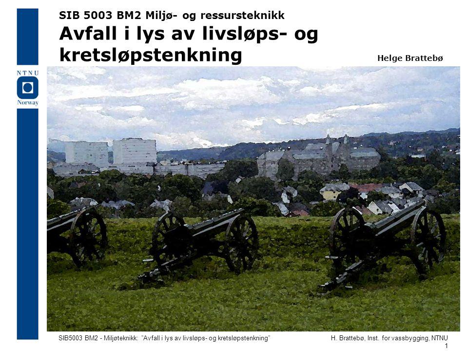 SIB 5003 BM2 Miljø- og ressursteknikk Avfall i lys av livsløps- og kretsløpstenkning Helge Brattebø