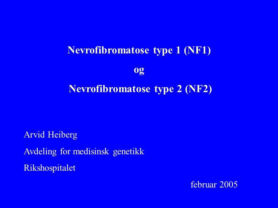 Nevrofibromatose type 1 (NF1) Nevrofibromatose type 2 (NF2)