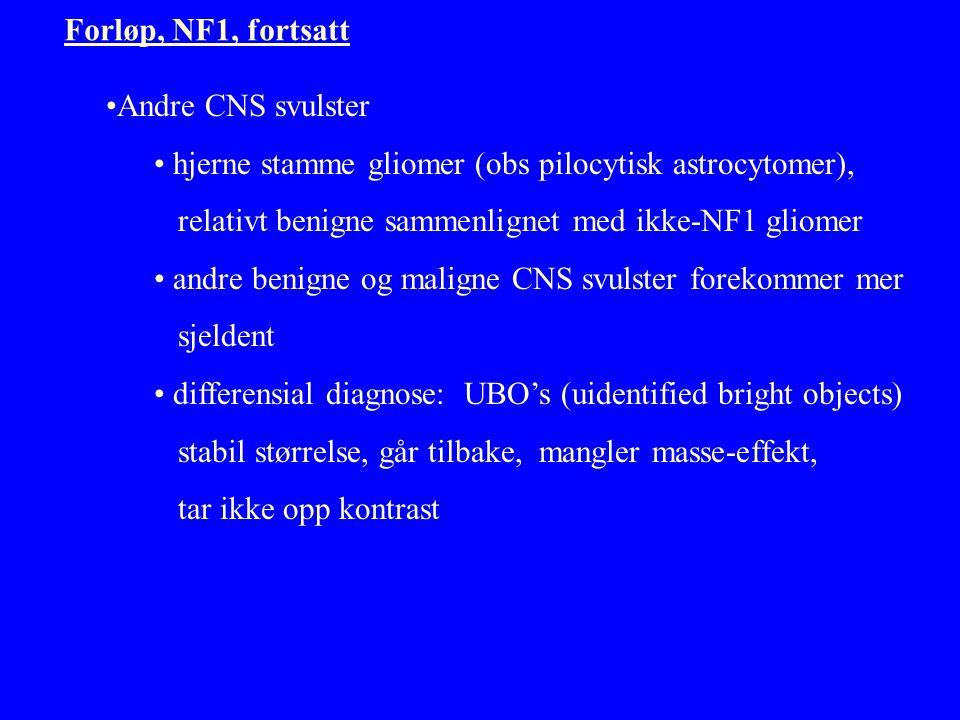 Forløp, NF1, fortsatt Andre CNS svulster. hjerne stamme gliomer (obs pilocytisk astrocytomer), relativt benigne sammenlignet med ikke-NF1 gliomer.