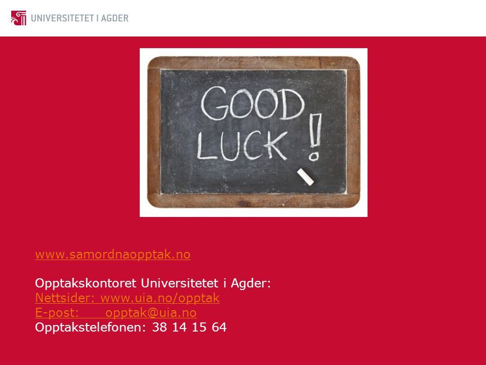 www.samordnaopptak.no Opptakskontoret Universitetet i Agder: Nettsider: www.uia.no/opptak. E-post: opptak@uia.no.