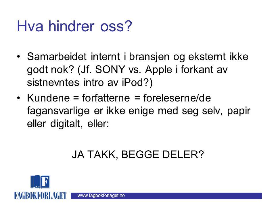 Hva hindrer oss Samarbeidet internt i bransjen og eksternt ikke godt nok (Jf. SONY vs. Apple i forkant av sistnevntes intro av iPod )
