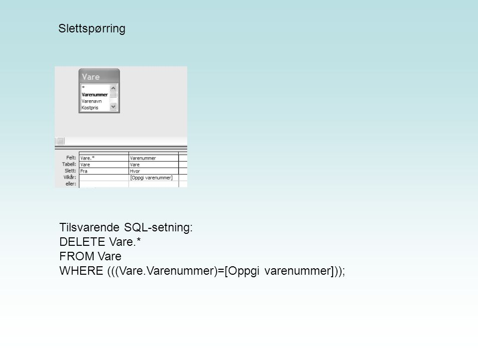 Slettspørring Tilsvarende SQL-setning: DELETE Vare.* FROM Vare.