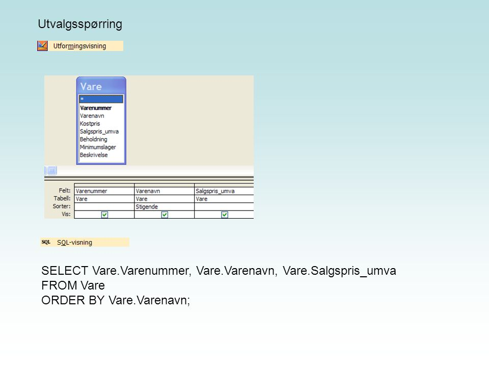 Utvalgsspørring SELECT Vare.Varenummer, Vare.Varenavn, Vare.Salgspris_umva.