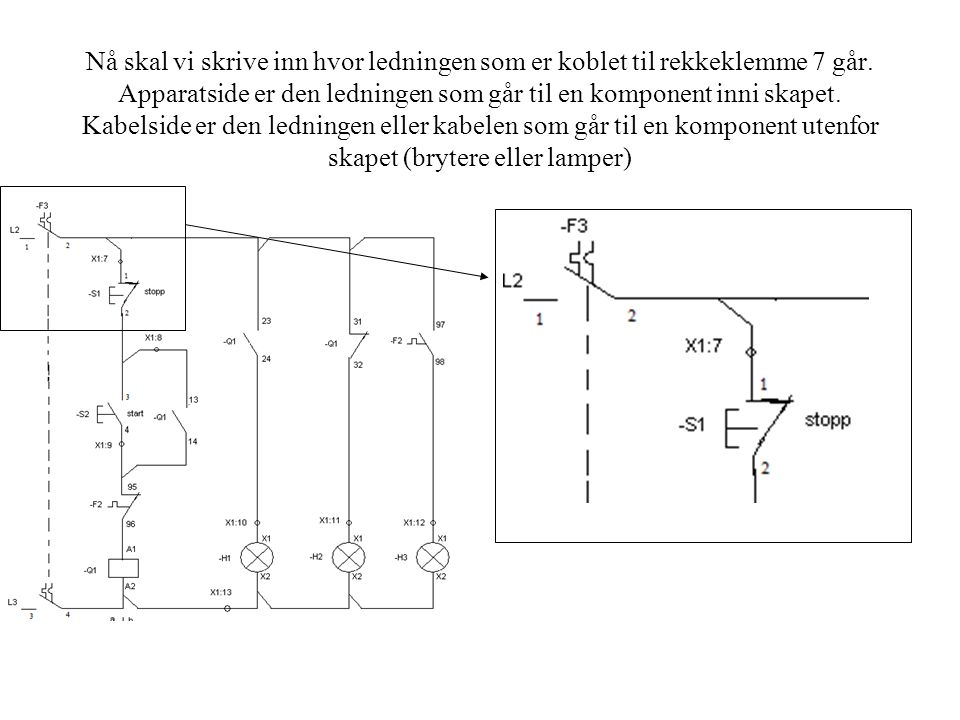 Nå skal vi skrive inn hvor ledningen som er koblet til rekkeklemme 7 går.