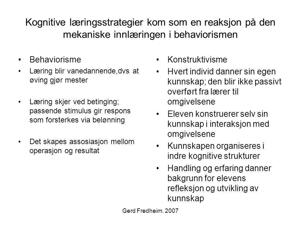 Kognitive læringsstrategier kom som en reaksjon på den mekaniske innlæringen i behaviorismen