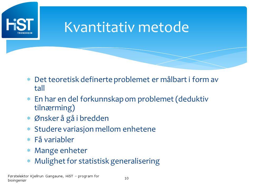 Kvantitativ metode Det teoretisk definerte problemet er målbart i form av tall. En har en del forkunnskap om problemet (deduktiv tilnærming)