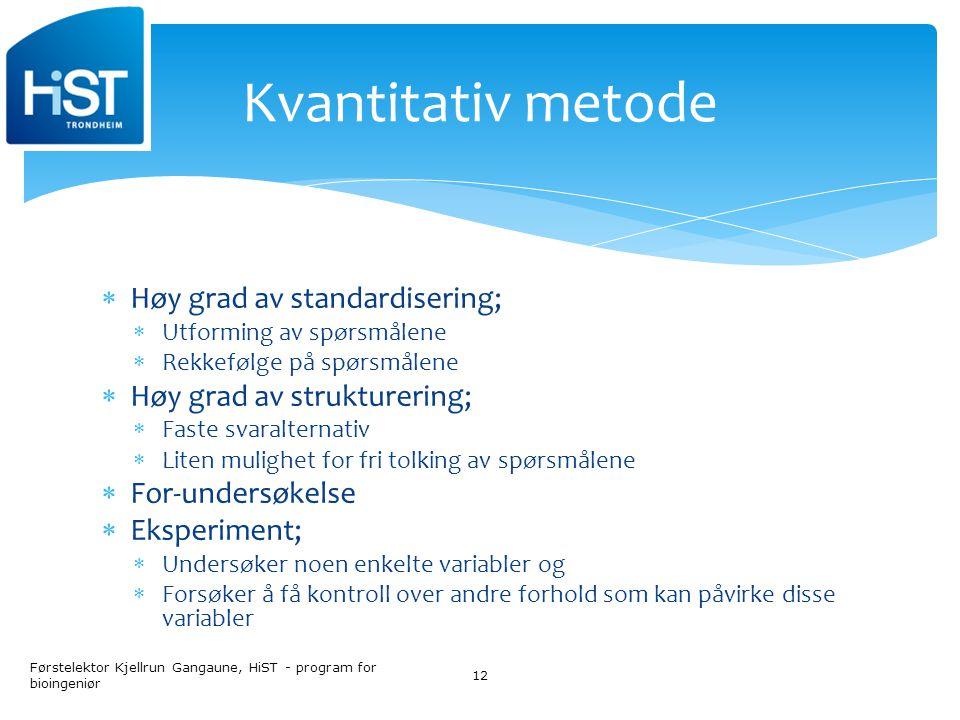 Kvantitativ metode Høy grad av standardisering;