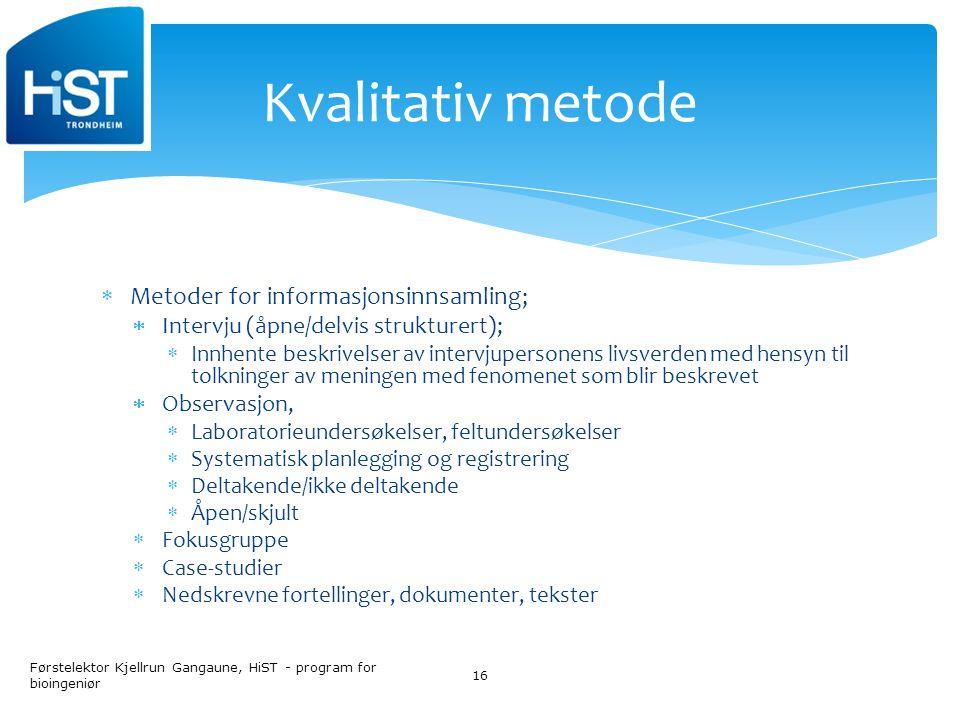 Kvalitativ metode Metoder for informasjonsinnsamling;