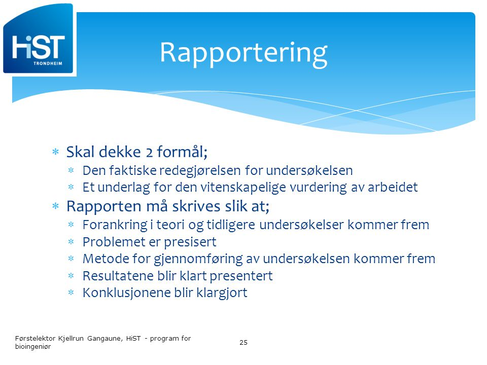 Rapportering Skal dekke 2 formål; Rapporten må skrives slik at;