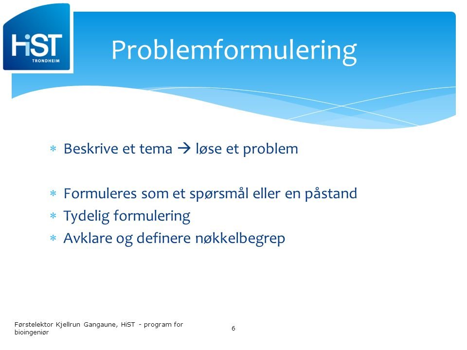 Problemformulering Beskrive et tema  løse et problem