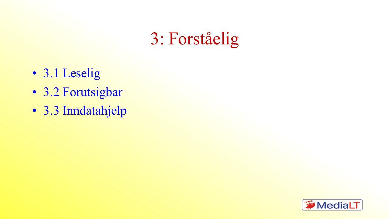 3: Forståelig 3.1 Leselig 3.2 Forutsigbar 3.3 Inndatahjelp