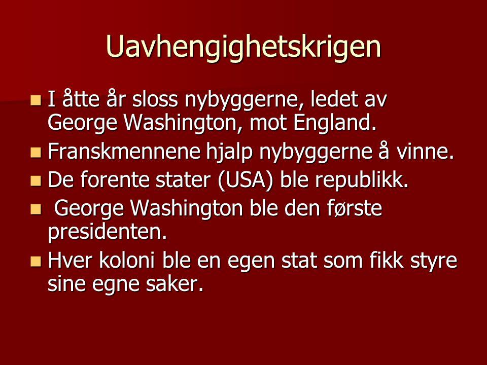 Uavhengighetskrigen I åtte år sloss nybyggerne, ledet av George Washington, mot England. Franskmennene hjalp nybyggerne å vinne.