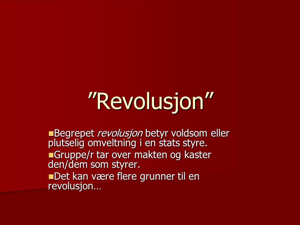 Revolusjon Begrepet revolusjon betyr voldsom eller plutselig omveltning i en stats styre. Gruppe/r tar over makten og kaster den/dem som styrer.