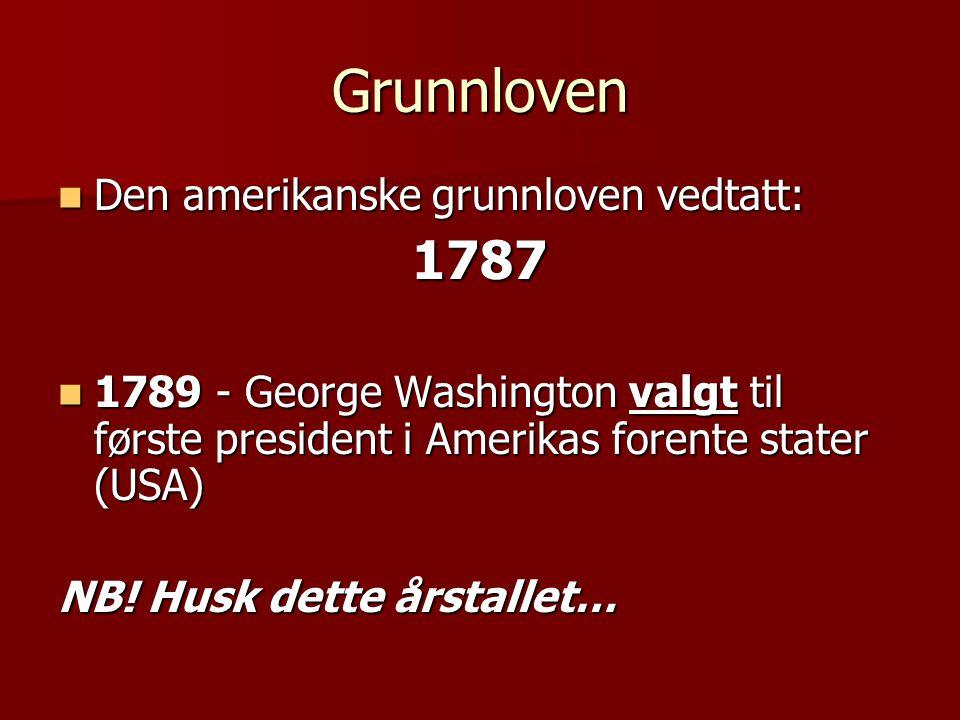 Grunnloven 1787 Den amerikanske grunnloven vedtatt: