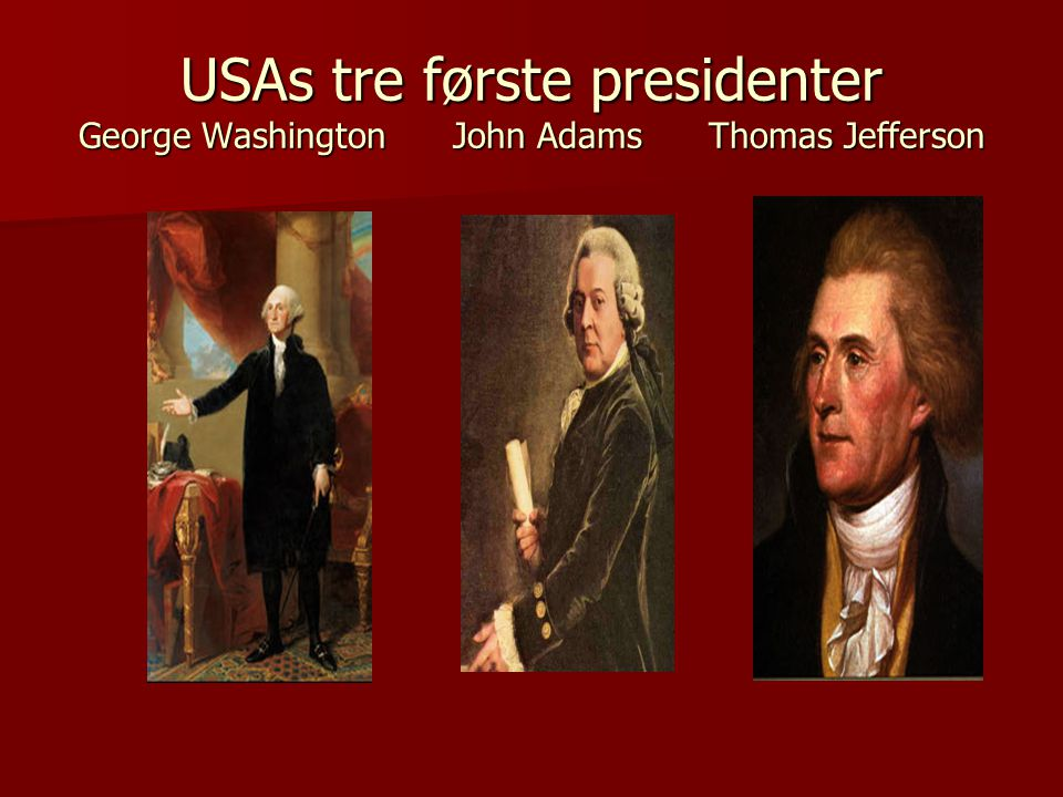 USAs tre første presidenter George Washington John Adams Thomas Jefferson