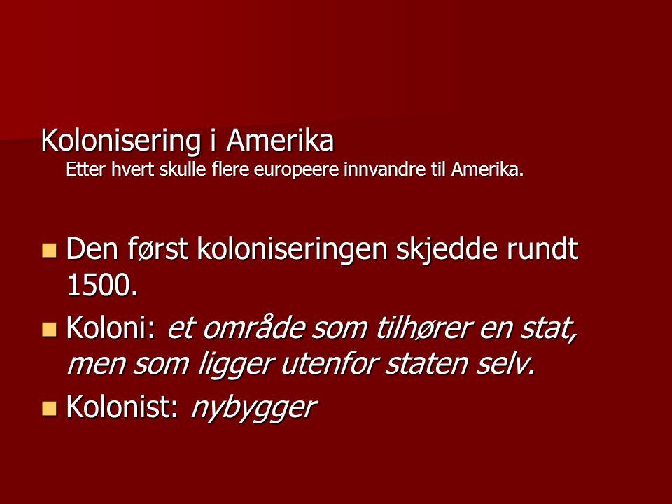 Kolonisering i Amerika Etter hvert skulle flere europeere innvandre til Amerika.